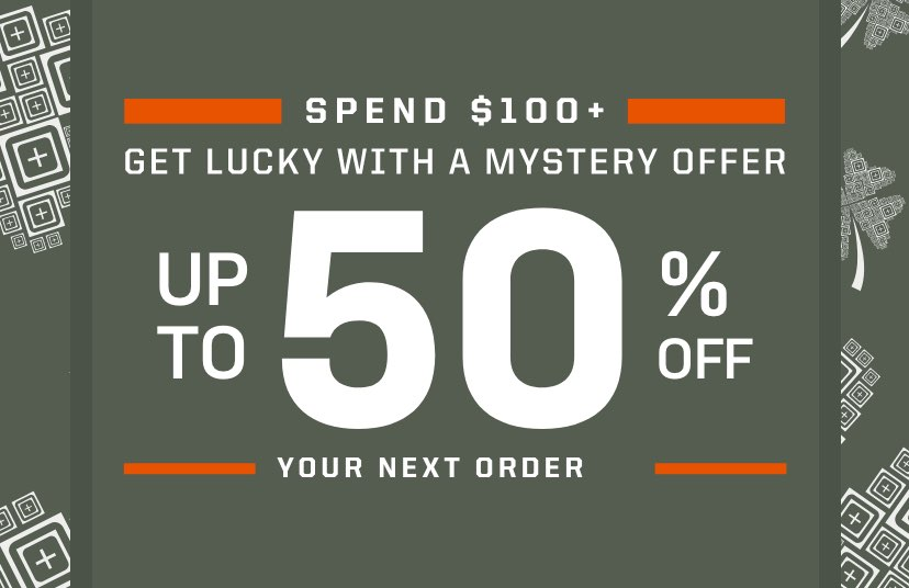 Spend $100+ and Get Lucky with a Mystery Offer | Up to 50 percent off your next order